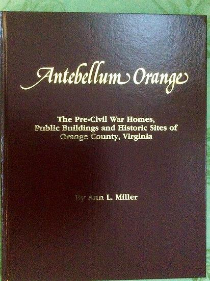 Antebellum Orange; ...Historic Sights of Orange County, VA  by Ann L. Miller