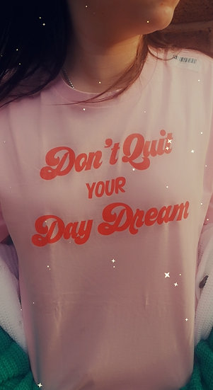 Don't Quit your Day Dream Tee - Pink