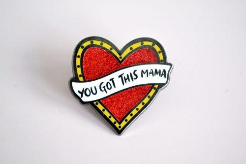 You Got This Mama brooch pin