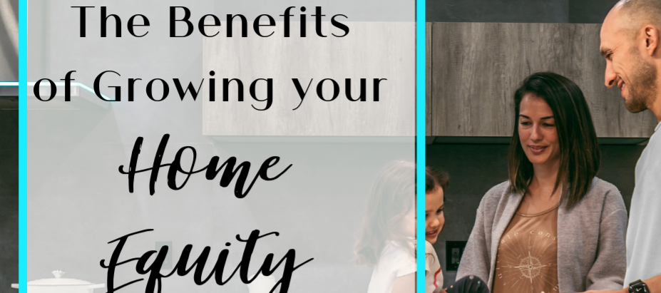 The Benefits of Growing your Home Equity
