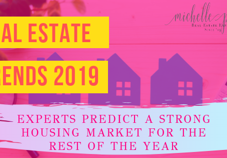 Real Estate Trends 2019- Experts Predict a Strong Housing Market for the Rest of the Year
