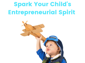 4 Simple Ways To Spark Your Child's Entrepreneurial Spirit