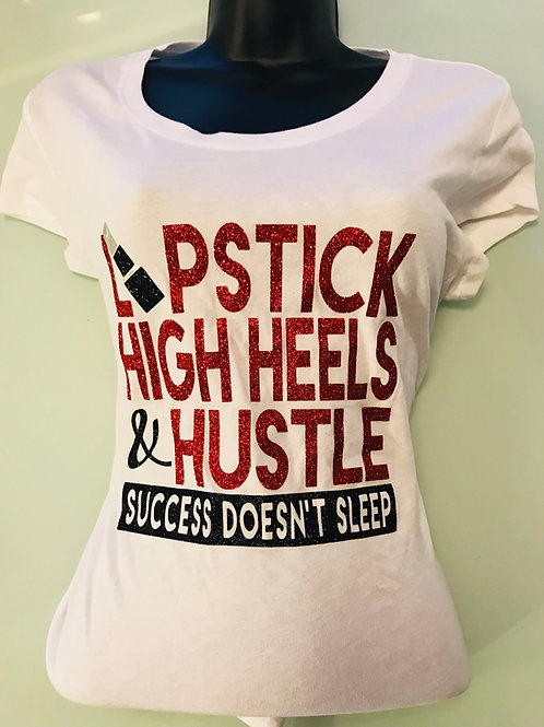 Lipstick High Heels & Hustle Tee
