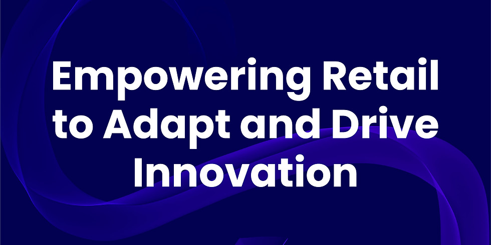 Empowering Retail to Adapt and Drive Innovation