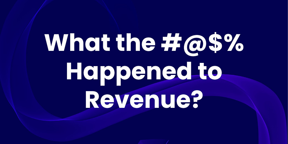 What the #@$% Happened to Revenue?