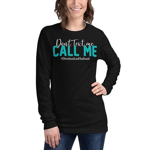Don't Text Me Call Me-1 Long Sleeve Shirt