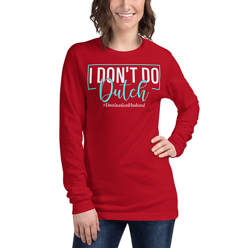 I Don't Do Dutch Long Sleeve Shirt