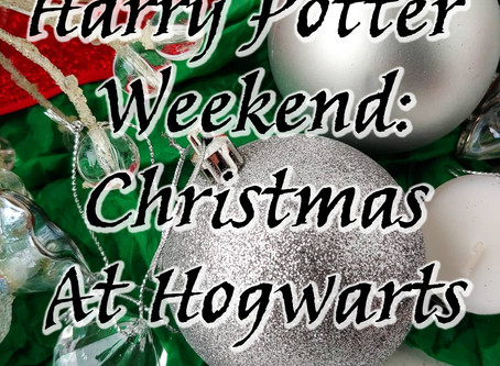 Harry Potter Weekend - December 13th and 14th