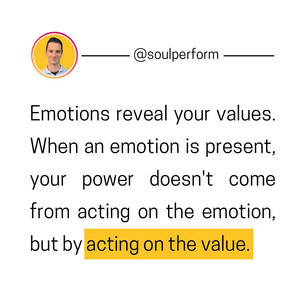 Act on values, not emotions.