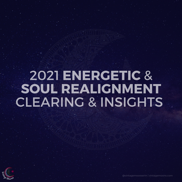 2021 Energetic & Soul Realignment Clearing & insights
