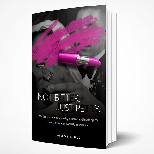 Not Bitter.  Just Petty.