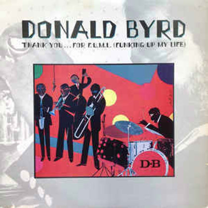 Donald Byrd / Thank You…For F.U.M.L (Funking Up My Life)