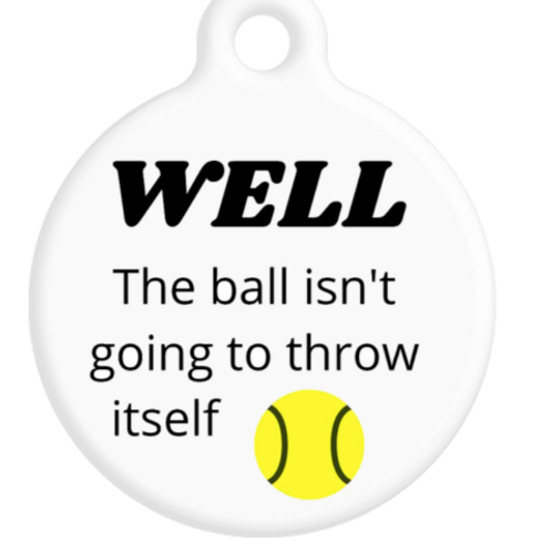 Well The ball isn't going to throw itself ID Tag