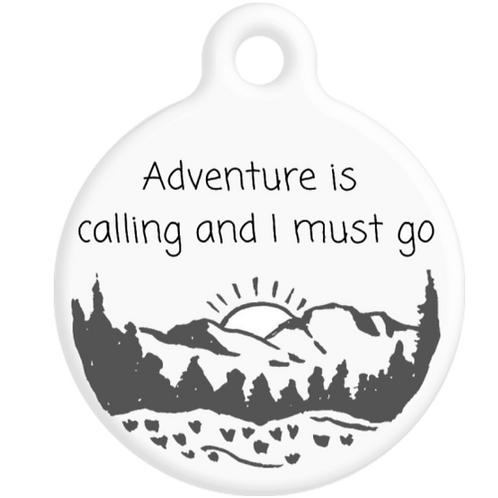 Adventure is calling and I must go ID Tag