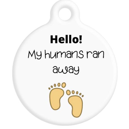 Hello, My humans ran away ID Tag