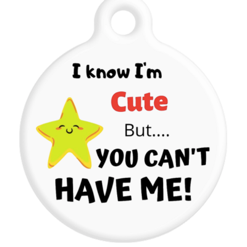 I know I'm cute but... you can't have me ID Tag