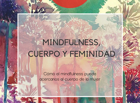 Mindfulness, cuerpo y feminidad. Cómo el mindfulness puede ayudar a entender el cuerpo de la mujer