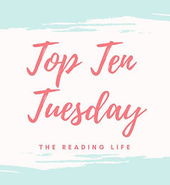 Top Ten Tuesday | The Reading Life