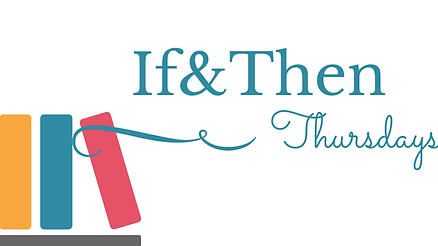 If & Then Thursday | The Reading Life