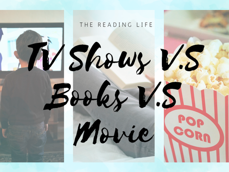 TV Shows V.S Books V.S Movies