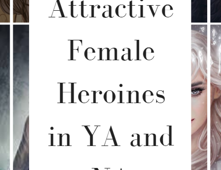 Most Attractive Female Heroines in YA and NA