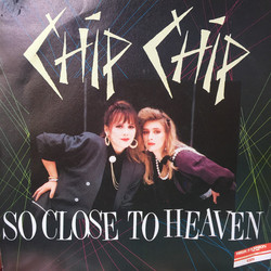 Chip Chip - So Close To Heaven