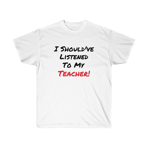I Should've Listened To My Teacher Tee