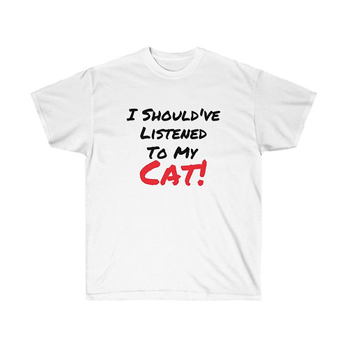I Should've Listened To My Cat Tee