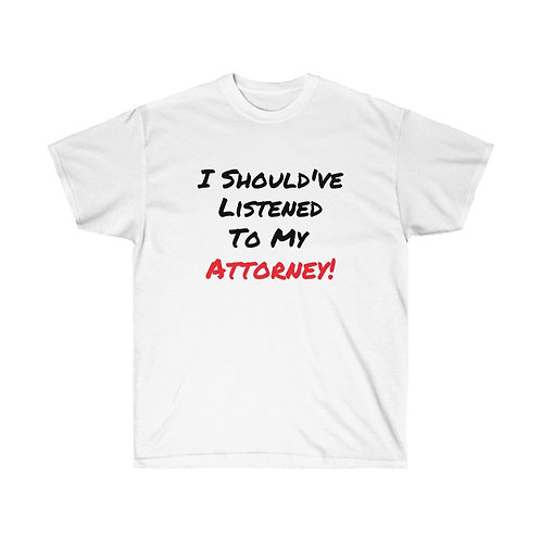 I Should've Listened To My Attorney Tee