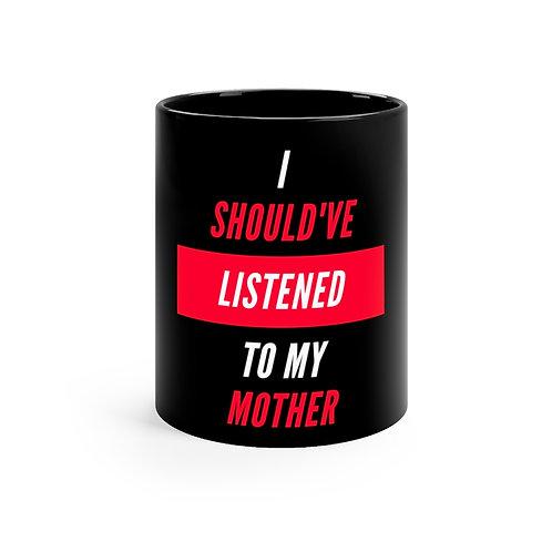 I should've Listened To My Mother Black mug 11oz