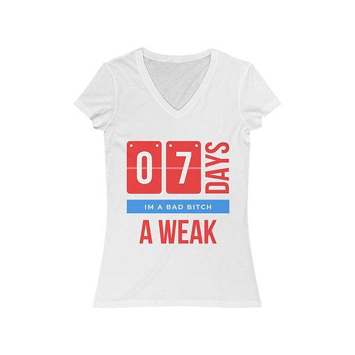 Bad Bitch 7 Days A Week Women's Jersey Short Sleeve V-Neck Tee