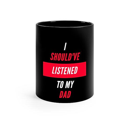 I should've Listened To My Dad Black mug 11oz