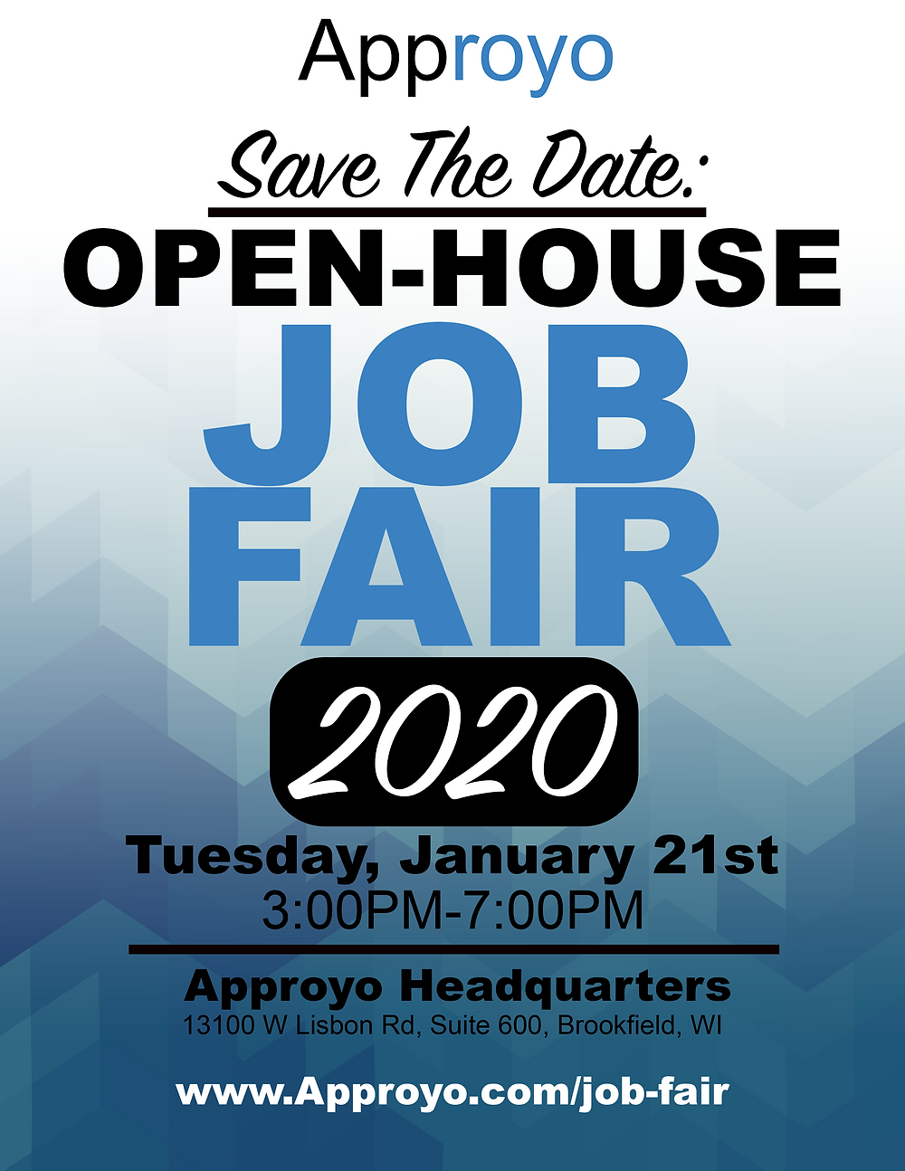 Save The Date flyer: Open-House Job Fair 2020. Tuesday, January 21st, 3:00pm-7:00pm at Approyo Headquarters, 13100 W Lisbon Rd, Suite 600, Brookfield, WI. www.approyo.com/job-fair