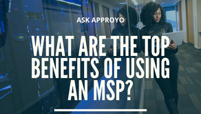 Ask Approyo: What Are The Top Benefits of Using a Managed Service Provider (MSP)?