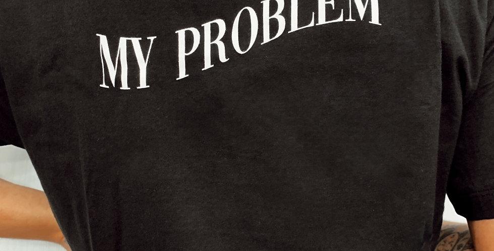BASIC T-SHIRT NOT MY PROBLEM