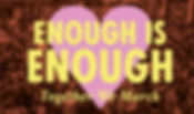 Enough is Enough: Together We March