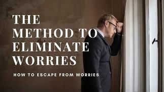 THE METHOD TO ELIMINATE WORRIES