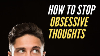 HOW TO STOP OBSESSIVE THOUGHTS