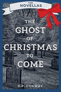 The Ghost of Christmas to Come by D.P. Conway