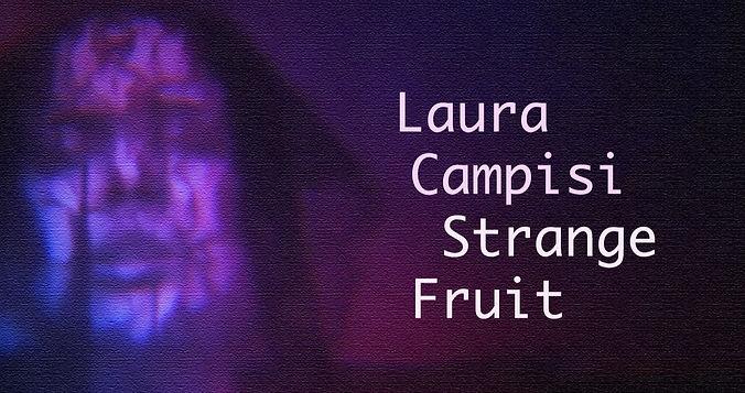 Laura Campisi Strange Fruit
