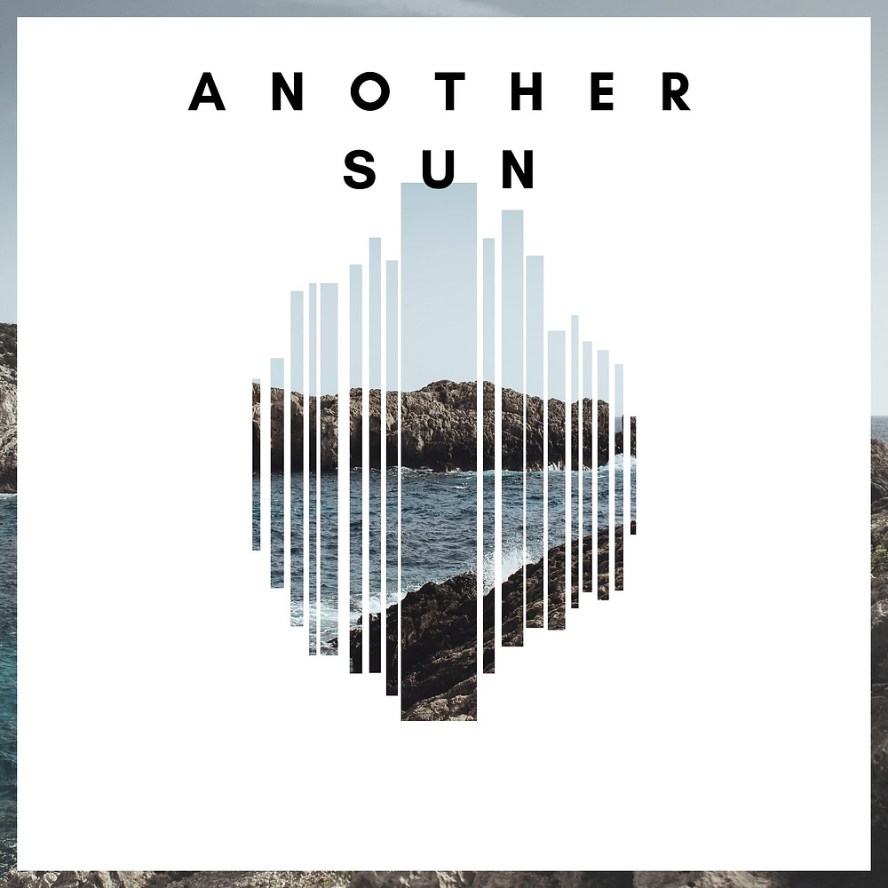 Another Sun EP RELEASE 25TH JULY 2017