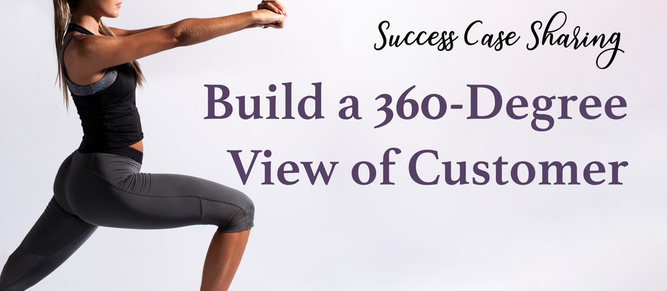 Success Case Sharing – Build a 360-Degree View of Customer