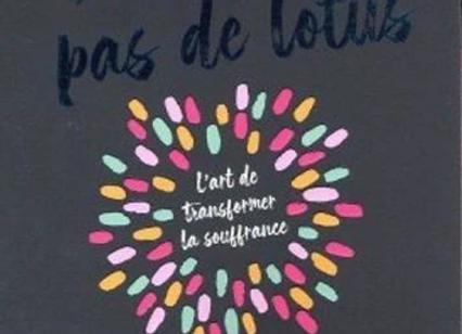 Sans boue, pas de lotus - Petit guide pratique du bonheur