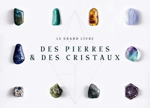 Le grand livre des pierres et des cristaux - 50 prières pour harmoniser le corps