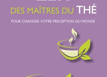30 enseignements zen des maitres du thé - Pour changer votre perception du monde