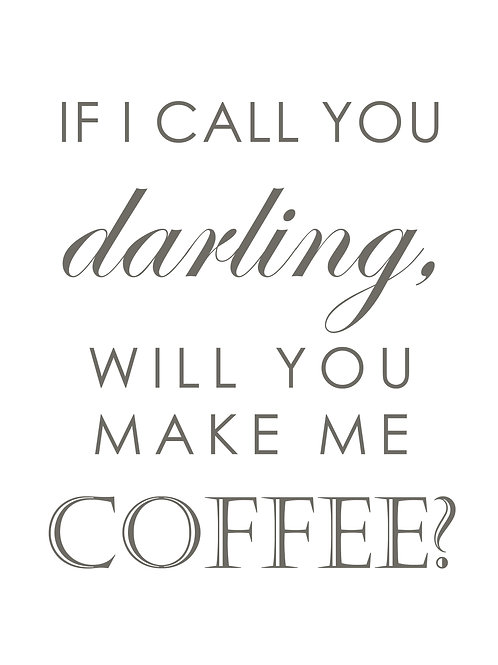 If I Call You Darling Will You Make Me Coffee 8x10 Print