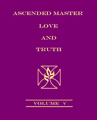 Ascended Master Love and Truth, Vol 5