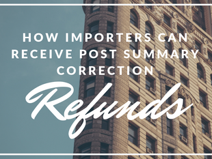 How Importers Can Receive Post Summary Correction Refunds