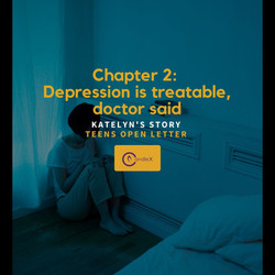 Chapter 2: Depression is Treatable, Doc Said | Katelyn's Story