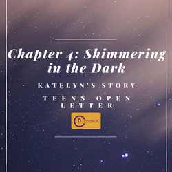Chapter 4: Shimmering in the Dark | Katelyn's Story
